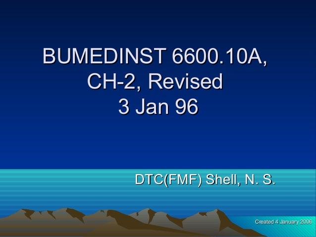 BUMEDINST 6600.10A,BUMEDINST 6600.10A, CH-2, RevisedCH-2, Revised 3 Jan 963 Jan 96 DTC(FMF) Shell, N. S.DTC(FMF) Shell, N....