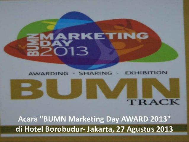 "Acara ""BUMN Marketing Day AWARD 2013"" di Hotel Borobudur- Jakarta, 27 Agustus 2013"