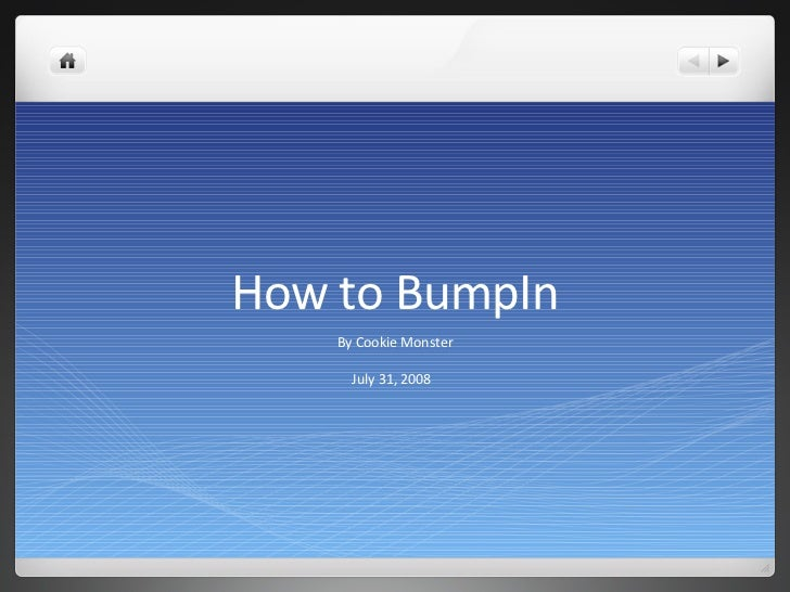 How to BumpIn By Cookie Monster July 31, 2008