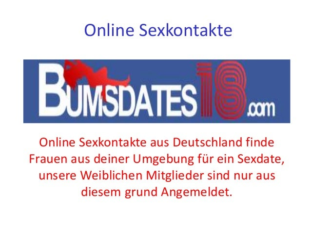 Online Sexkontakte Online Sexkontakte aus Deutschland finde Frauen aus deiner Umgebung für ein Sexdate, unsere Weiblichen ...
