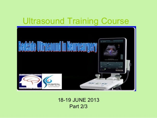 18-19 JUNE 2013 Part 2/3 Ultrasound Training Course