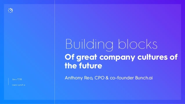 Of great company cultures of the future Building blocks Anthony Reo, CPO & co-founder Bunch.ai