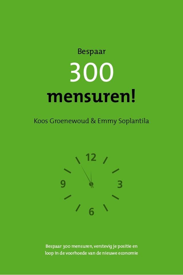 Bespaar 300 mensuren, verstevig je positie en loop in de voorhoede van de nieuwe economie 300 mensuren! Koos Groenewoud & ...