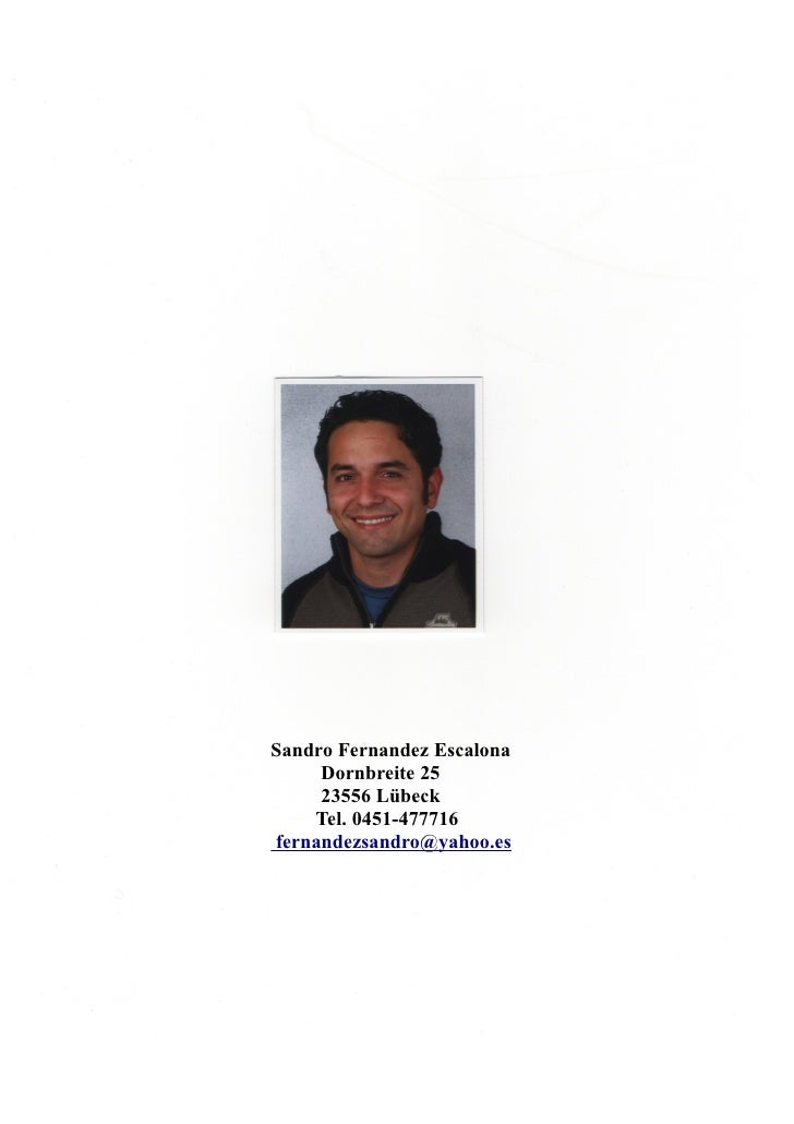 Sandro Fernandez Escalona     Dornbreite 25     23556 Lübeck    Tel. 0451-477716fernandezsandro@yahoo.es