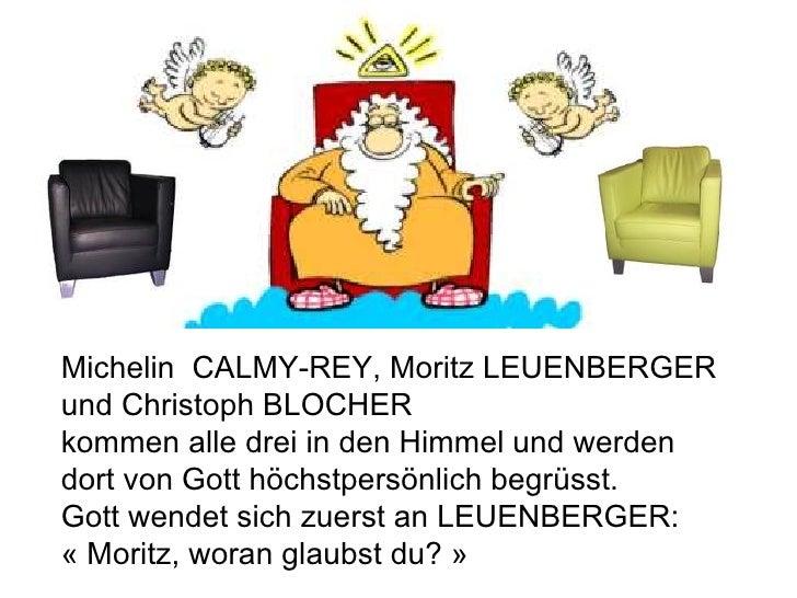Michelin  CALMY-REY, Moritz LEUENBERGER und Christoph BLOCHER kommen alle drei in den Himmel und werden dort von Gott höch...