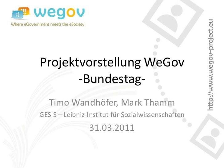 Projektvorstellung WeGov       -Bundestag-   Timo Wandhöfer, Mark ThammGESIS – Leibniz-Institut für Sozialwissenschaften  ...