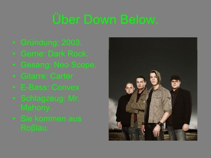 Über Down Below. <ul><li>Gründung: 2003. </li></ul><ul><li>Gerne: Dark Rock. </li></ul><ul><li>Gesang: Neo Scope. </li></u...