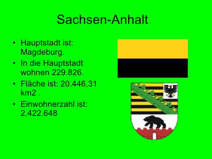 Sachsen-Anhalt.   <ul><li>Hauptstadt ist: Magdeburg.  </li></ul><ul><li>In die Hauptstadt wohnen 229.826. </li></ul><ul><l...