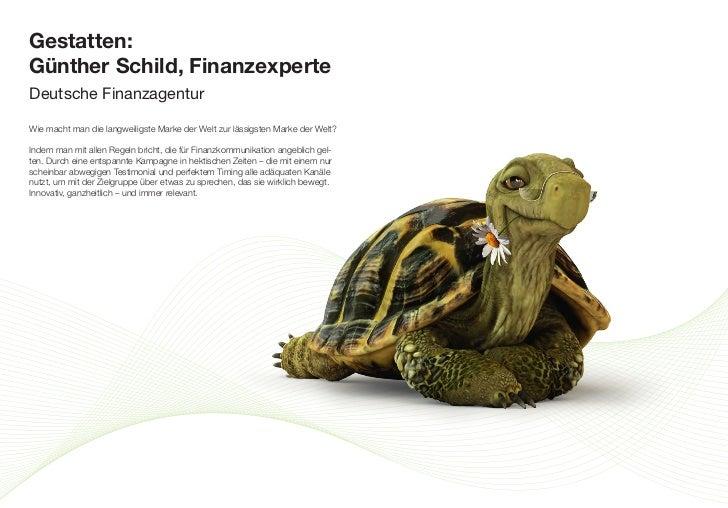 Gestatten:Günther Schild, FinanzexperteDeutsche FinanzagenturWie macht man die langweiligste Marke der Welt zur lässigsten...