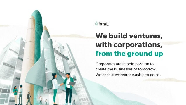 We build ventures, with corporations, from the ground up Corporates are in pole position to create the businesses of tomor...