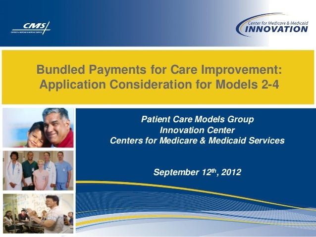 Bundled Payments for Care Improvement:Application Consideration for Models 2-4                  Patient Care Models Group ...