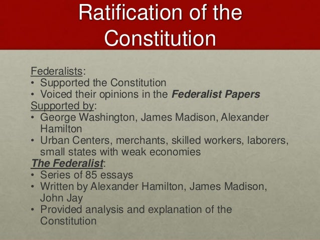 essays written in support of the ratification of the constitution Pols 1100 chapter 2 a series of eighty-five political essays written by alexander hamilton and john jay in support of ratification of the us constitution.