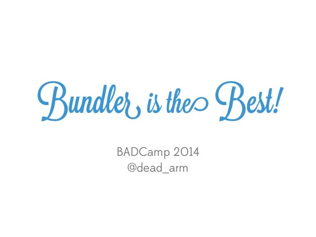 "Bundle! is th"" Best!  BADCamp 2014  @dead_arm"