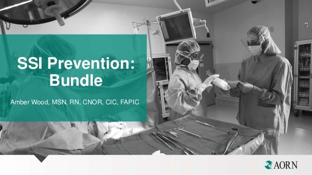 SSI Prevention: Bundle Amber Wood, MSN, RN, CNOR, CIC, FAPIC