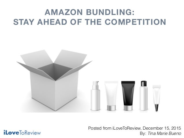 Posted from iLoveToReview, December 15, 2015 By: Tina Marie Bueno AMAZON BUNDLING: STAY AHEAD OF THE COMPETITION