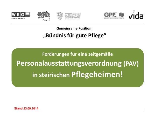 Forderungen für eine zeitgemäße  Personalausstattungsverordnung (PAV)  in steirischen Pflegeheimen!  Stand 23.09.2014.  Ge...