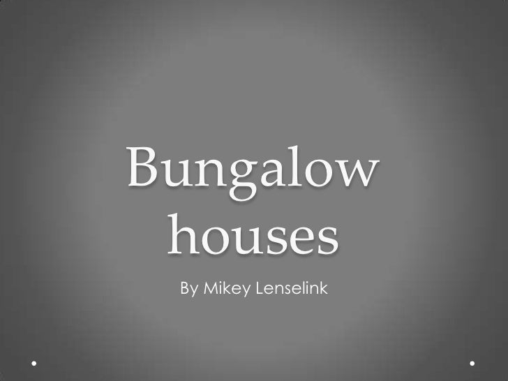 Bungalow houses<br />By Mikey Lenselink <br />