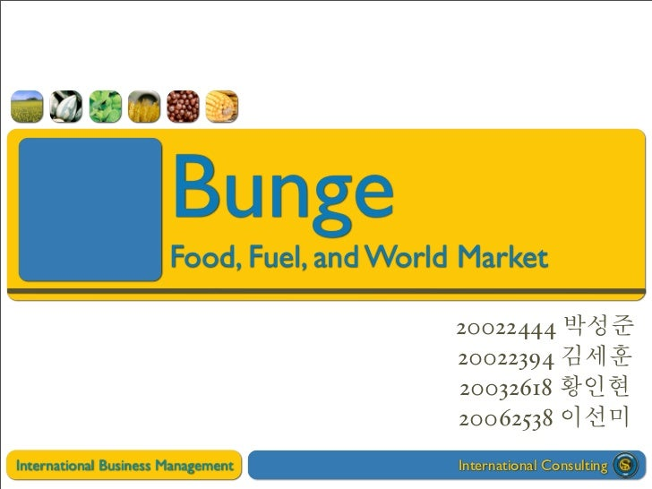 bunge food fuel and world markets Bunge 1 food, fuel & world markets 2 world wide issues & 3 problem statement given the volatility of the global petroleum market and increased awareness to environmentally friendly options, how does bunge position its operations to remain competitive.