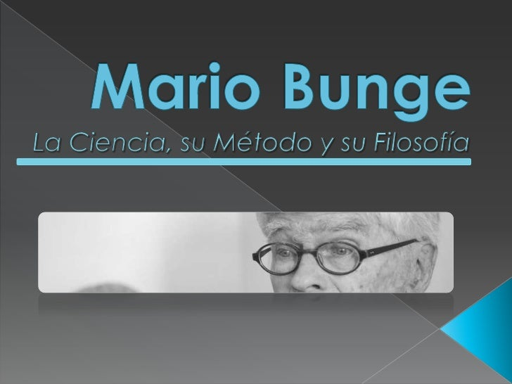 Mario Bunge<br />La Ciencia, su Método y su Filosofía<br />