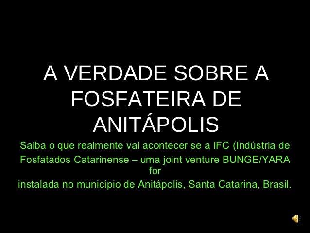 A VERDADE SOBRE A        FOSFATEIRA DE          ANITÁPOLIS Saiba o que realmente vai acontecer se a IFC (Indústria de Fosf...