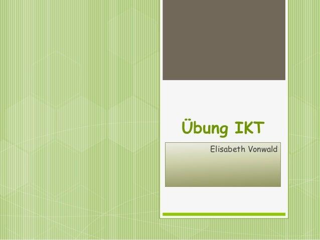 Übung IKT   Elisabeth Vonwald