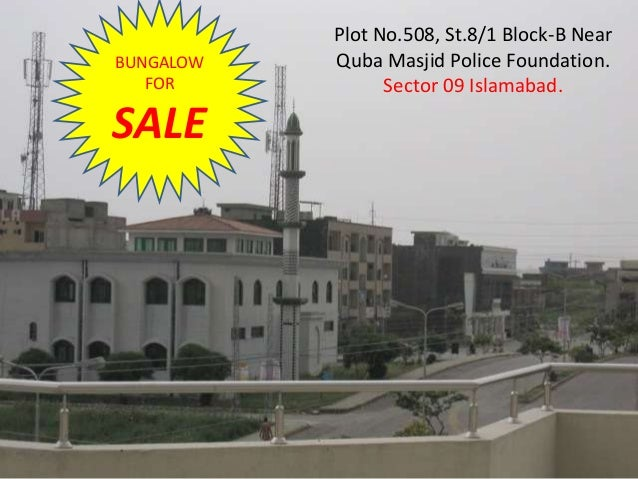 Plot No.508, St.8/1 Block-B NearBUNGALOW   Quba Masjid Police Foundation.   FOR           Sector 09 Islamabad.SALE