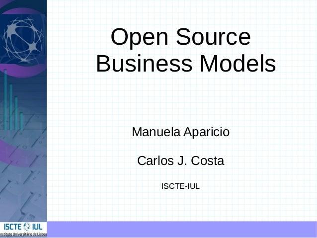 Open SourceBusiness Models  Manuela Aparicio   Carlos J. Costa       ISCTE-IUL