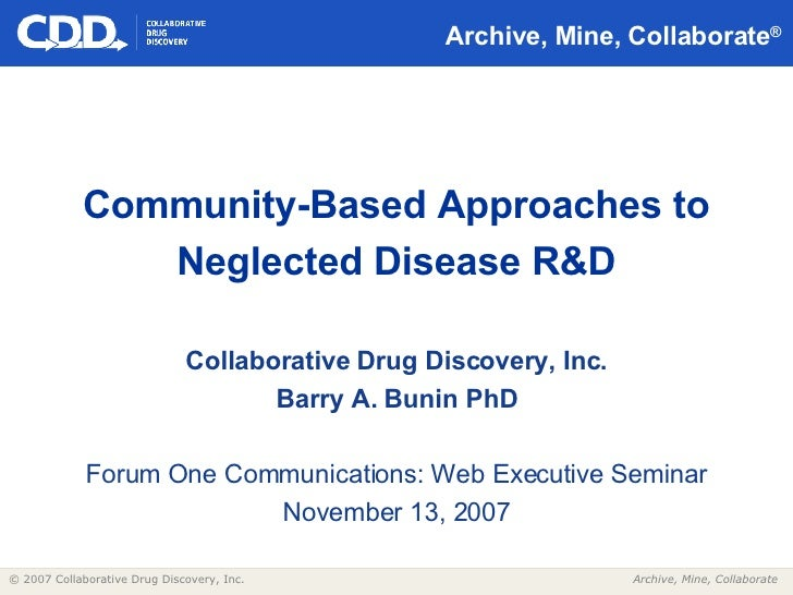 Archive, Mine, Collaborate ® <ul><li>Community-Based Approaches to Neglected Disease R&D </li></ul>Collaborative Drug Disc...