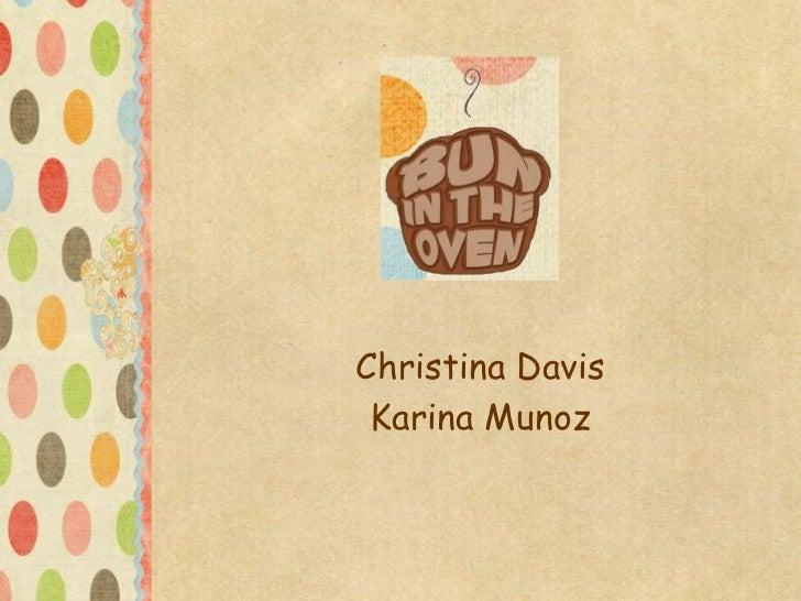 Christina Davis<br />Karina Munoz<br />