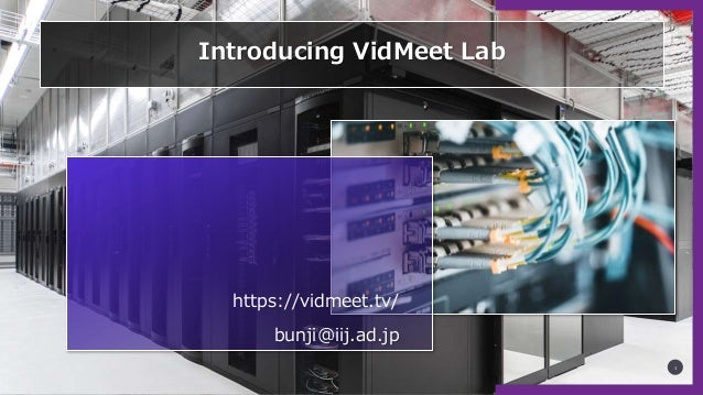 https://vidmeet.tv/ bunji@iij.ad.jp 1 Introducing VidMeet Lab