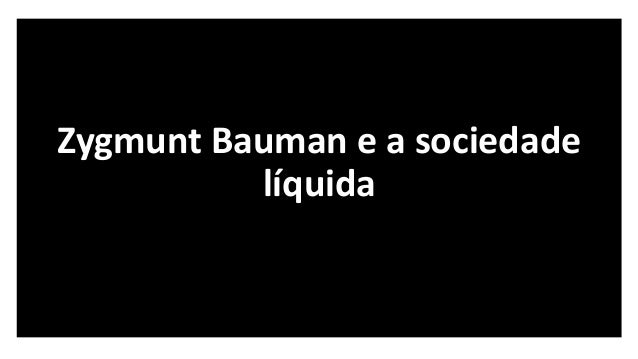 Zygmunt Bauman e a sociedade líquida