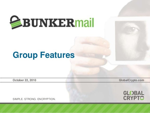 SIMPLE. STRONG. ENCRYPTION. Group Features October 22, 2010 GlobalCrypto.com