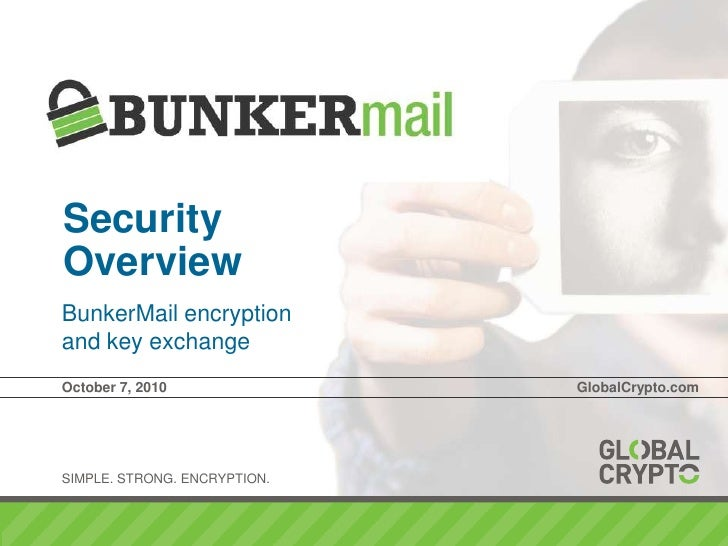 SecurityOverview<br />BunkerMail encryption<br />and key exchange<br />October 7, 2010GlobalCrypto.com<br />