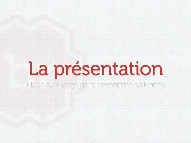 La présentationEtude sur l'usage de la présentation en France