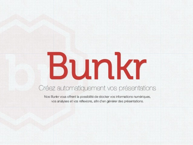 BunkrCréez automatiquement vos présentations Nos Bunkr vous offrent la possibilité de stocker vos informations numériques,...