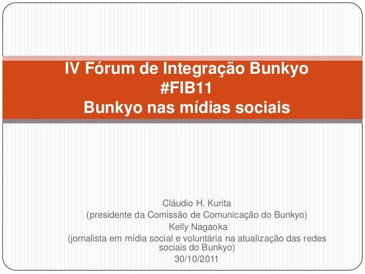 IV Fórum de Integração Bunkyo           #FIB11   Bunkyo nas mídias sociais                        Cláudio H. Kurita     (p...