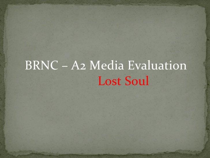 BRNC – A2 Media Evaluation           Lost Soul