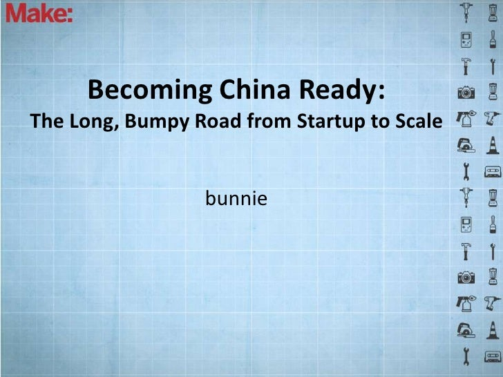Becoming China Ready:The Long, Bumpy Road from Startup to Scale                 bunnie