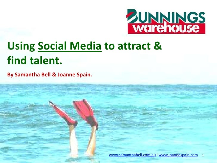 Using Social Media to attract & find talent.<br />By Samantha Bell & Joanne Spain.<br />1<br />www.samanthabell.com.auΙwww...