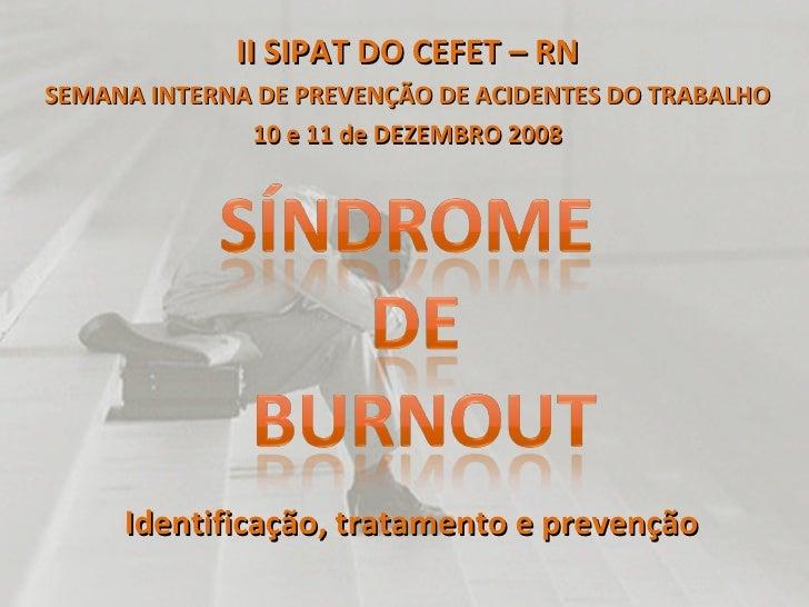 Identificação, tratamento e prevenção II SIPAT DO CEFET – RN SEMANA INTERNA DE PREVENÇÃO DE ACIDENTES DO TRABALHO 10 e 11 ...