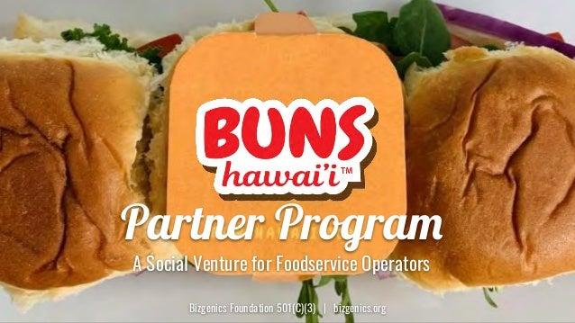 Partner Progra Bizgenics Foundation 501(C)(3)   bizgenics.org A Social Venture for Foodservice Operators