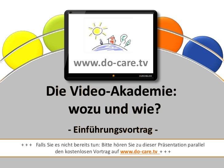 www.do-care.tv           Die Video-Akademie:               wozu und wie?                     - Einführungsvortrag -+ + + F...