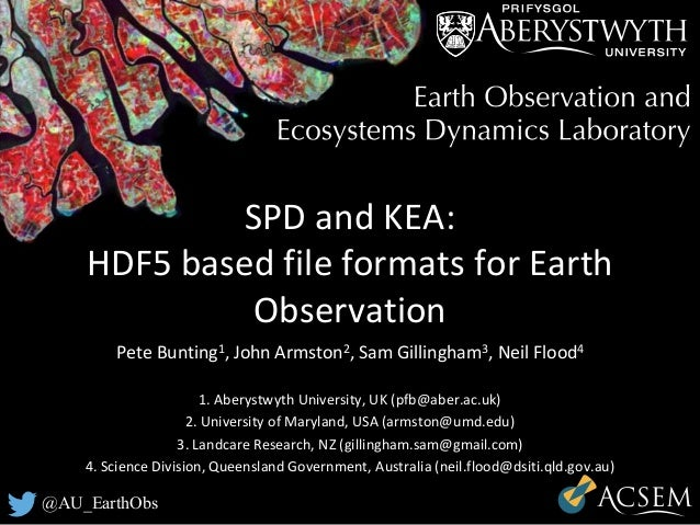@AU_EarthObs SPD and KEA: HDF5 based file formats for Earth Observation Pete Bunting1, John Armston2, Sam Gillingham3, Nei...