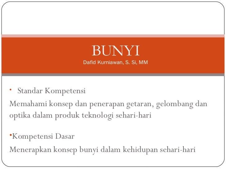BUNYI Dafid Kurniawan ,  S. Si, MM <ul><li>Standar Kompetensi </li></ul><ul><li>Memahami konsep dan penerapan getaran, gel...