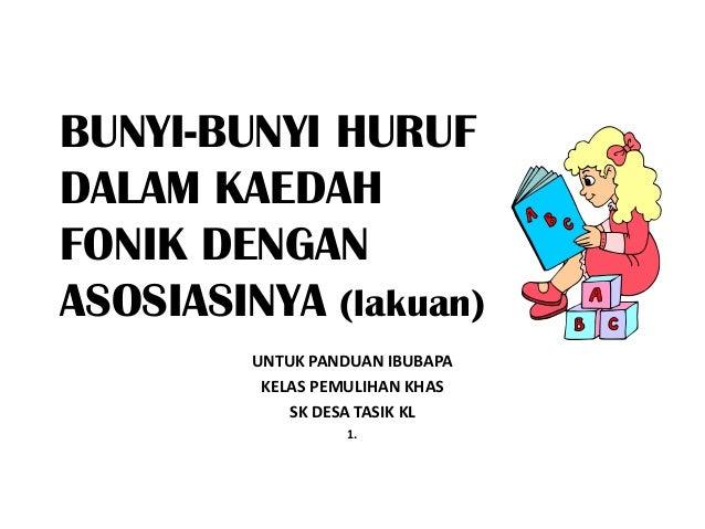 BUNYI-BUNYI HURUFDALAM KAEDAHFONIK DENGANASOSIASINYA (lakuan)         UNTUK PANDUAN IBUBAPA          KELAS PEMULIHAN KHAS ...