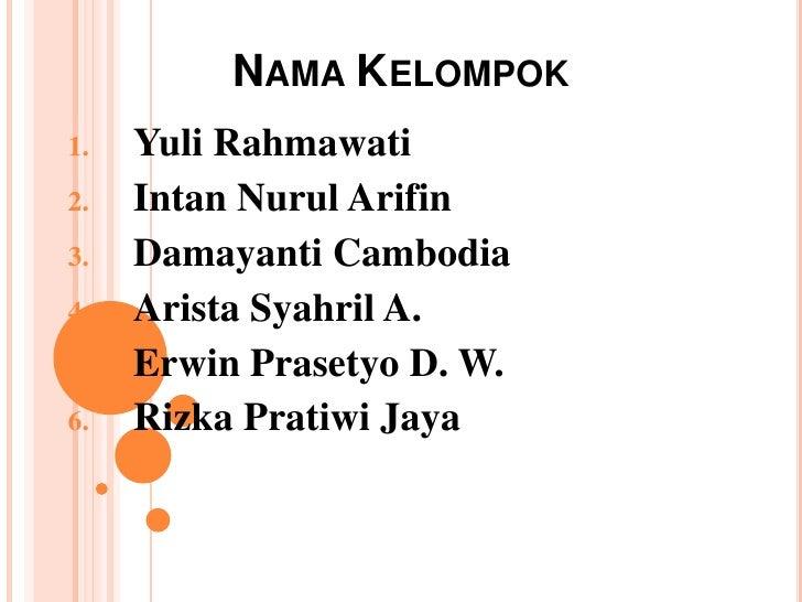 NAMA KELOMPOK1.   Yuli Rahmawati2.   Intan Nurul Arifin3.   Damayanti Cambodia4.   Arista Syahril A.5.   Erwin Prasetyo D....