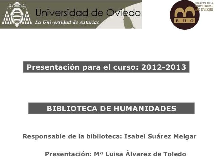 Presentación para el curso: 2012-2013      BIBLIOTECA DE HUMANIDADES                   Presentación para el curso 2007-200...