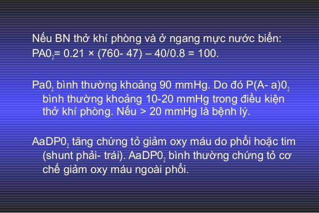 • Tỷ lệ Pa02/Fi02 (tỷ lệ oxy hóa máu): đánh giá tình trạng oxy hóa máu. • Giá trị bình thường: 400-500 mmHg. Pa02/Fi02 < 3...