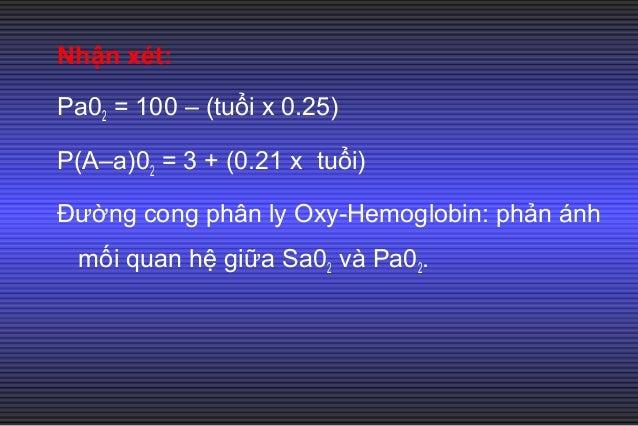 • Nếu oxy gắn kết lỏng lẻo với Hb, Hb có thể nhả oxy trước khi nó đến mô. Gặp trong: toan, sốt, tăng PC02, tăng 2,3-DPG (2...