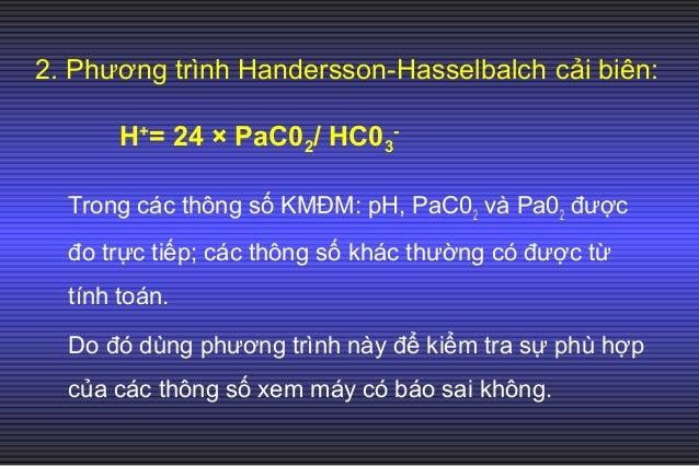 3. Trị số bình thường của các thông số: Giôùi haïn bình thöôøng Giaù trò trung bình pH 7.35- 7.45 7.4 PaC02 (mmHg) 35- 45 ...